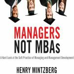 Henry Mintzberg :  Managers Not MBAs